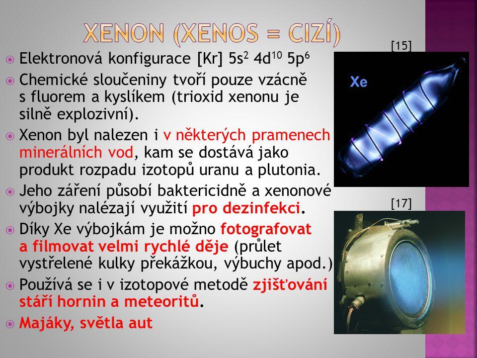 Xenon (xenos = cizí) Elektronová konfigurace [Kr] 5s2 4d10 5p6